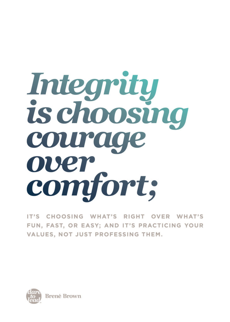 Integrity is choosing courage over comfort